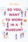 So You Want to Work in a Museum? - eBook