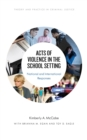 Acts of Violence in the School Setting : National and International Responses - eBook