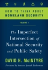 How to Think about Homeland Security : The Imperfect Intersection of National Security and Public Safety - eBook