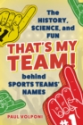 That's My Team! : The History, Science, and Fun behind Sports Teams' Names - eBook
