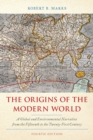 The Origins of the Modern World : A Global and Environmental Narrative from the Fifteenth to the Twenty-First Century - Book