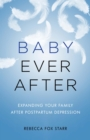 Baby Ever After : Expanding Your Family After Postpartum Depression - eBook