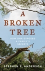 A Broken Tree : How DNA Exposed a Family's Secrets - Book