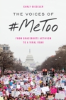 The Voices of #MeToo : From Grassroots Activism to a Viral Roar - eBook