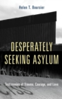 Desperately Seeking Asylum : Testimonies of Trauma, Courage, and Love - eBook