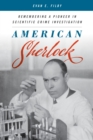 American Sherlock : Remembering a Pioneer in Scientific Crime Investigation - Book