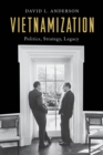 Vietnamization : Politics, Strategy, Legacy - eBook