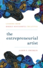 The Entrepreneurial Artist : Lessons from Highly Successful Creatives - eBook