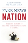 Fake News Nation : The Long History of Lies and Misinterpretations in America - Book