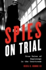 Spies on Trial : True Tales of Espionage in the Courtroom - eBook