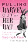 Pulling Harvey Out of Her Hat : The Amazing Story of Mary Coyle Chase - Book