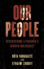 Our People : Discovering Lithuania's Hidden Holocaust - eBook