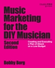 Music Marketing for the DIY Musician : Creating and Executing a Plan of Attack on a Low Budget - Book