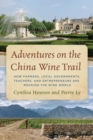 Adventures on the China Wine Trail : How Farmers, Local Governments, Teachers, and Entrepreneurs Are Rocking the Wine World - eBook