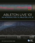 Ableton Live 101 : An Introduction to Ableton Live 10 - eBook