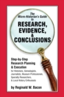 The Micro-historian's Guide to Research, Evidence, & Conclusions : Step-by-Step Research Planning and Execution for Historians, Genealogists, Journalists, Museum Professionals, Specialty Researchers, - eBook