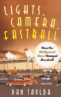Lights, Camera, Fastball : How the Hollywood Stars Changed Baseball - eBook