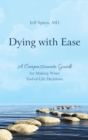 Dying with Ease : A Compassionate Guide for Making Wiser End-of-Life Decisions - eBook