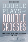 Double Plays and Double Crosses : The Black Sox and Baseball in 1920 - eBook