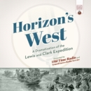 Horizon's West : A Dramatization of the Lewis and Clark Expedition - eAudiobook
