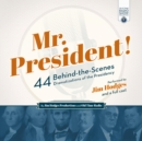 Mr. President! : 44 Behind-the-Scenes Dramatizations of the Presidency - eAudiobook