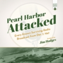 Pearl Harbor Attacked : Every Known Surviving Radio Broadcast from Dec 7, 1941 - eAudiobook