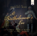St. Bartholomew's Eve : A Tale of the Huguenot Wars - eAudiobook