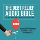 The Debt Relief Bible : A Plan to Reduce Debt & Increase Your Credit Score - eAudiobook