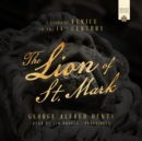 The Lion of St. Mark : A Story of Venice in the 14th Century - eAudiobook
