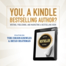 You, a Kindle Bestselling Author? : Writing, Publishing, and Marketing a Bestselling Book - eAudiobook