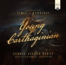 Young Carthaginian : A Story of the Times of Hannibal - eAudiobook