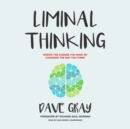 Liminal Thinking : Create the Change You Want by Changing the Way You Think - eAudiobook