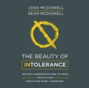 The Beauty of Intolerance : Setting a Generation Free to Know Truth & Love - eAudiobook