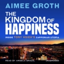 The Kingdom of Happiness : Inside Tony Hsieh's Zapponian Utopia - eAudiobook