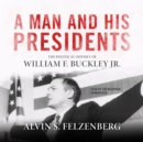 A Man and His Presidents : The Political Odyssey of William F. Buckley Jr. - eAudiobook
