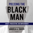 Policing the Black Man : Arrest, Prosecution, and Imprisonment - eAudiobook