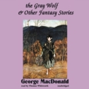 The Gray Wolf, and Other Fantasy Stories - eAudiobook
