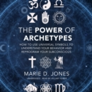 The Power of Archetypes : How to Use Universal Symbols to Understand Your Behavior and Reprogram Your Subconscious - eAudiobook