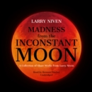 Madness from the Inconstant Moon : A Collection of Short Works from Larry Niven - eAudiobook