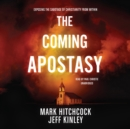 The Coming Apostasy : Exposing the Sabotage of Christianity from Within - eAudiobook