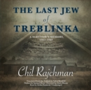 The Last Jew of Treblinka : A Survivor's Memory, 1942-1943 - eAudiobook