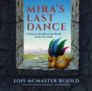 Mira's Last Dance : A Penric & Desdemona Novella in the World of the Five Gods - eAudiobook