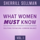 What Women MUST Know, Vol. 1 : Solutions for Natural Hormone Balance - eAudiobook