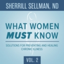 What Women MUST Know, Vol. 2 : Solutions for Preventing and Healing Chronic Illness - eAudiobook