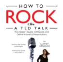How to Rock It like a TED Talk : The Insider's Guide to Prepare and Deliver Powerful Presentations - eAudiobook