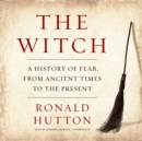 The Witch : A History of Fear, from Ancient Times to the Present - eAudiobook