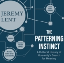 The Patterning Instinct : A Cultural History of Humanity's Search for Meaning - eAudiobook