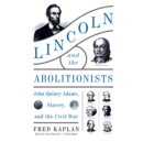 Lincoln and the Abolitionists : John Quincy Adams, Slavery, and the Civil War - eAudiobook