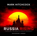 Russia Rising : Tracking the Bear in Bible Prophecy - eAudiobook