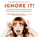 Ignore It! : How Selectively Looking the Other Way Can Decrease Behavioral Problems and Increase Parenting Satisfaction - eAudiobook